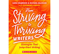 From Striving to Thriving Writers: Strategies that Jumpstart Writing